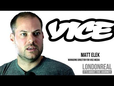 Matt Elek - VICE Media | London Real
