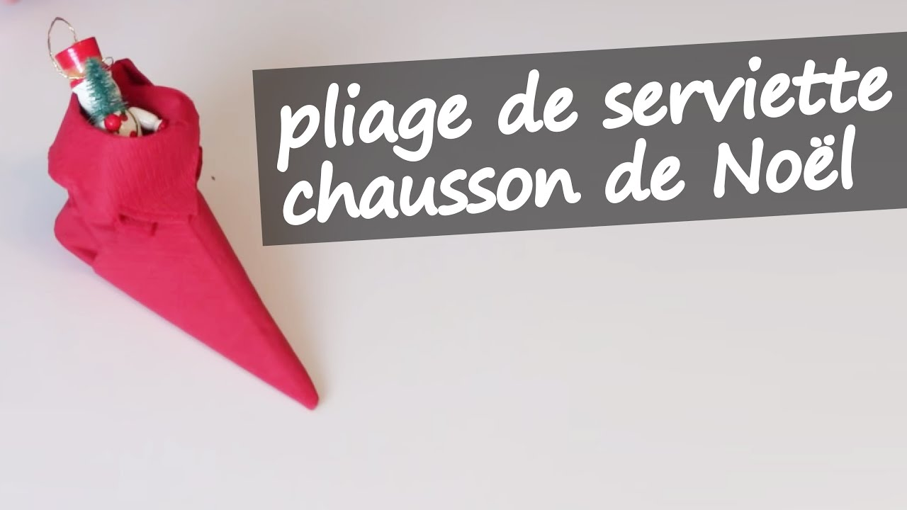 Pliage de serviette en forme de chausson botte de lutin youtube - Pliage de serviette noel botte ...