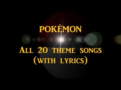 POKÉMON - All 20 theme songs with lyrics