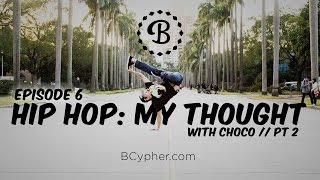 HIP HOP: MY THOUGHT // EP.6 // BBOY CHOCO // PT.2