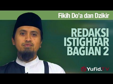 Kajian Fikih Doa Dan Dzikir: Redaksi Istighfar Bagian 2 - Ustadz Abdullah Zaen, MA