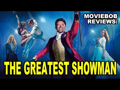MovieBob Reviews: THE GREATEST SHOWMAN