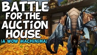 Battle For The Auction House - (A WoW Machinima By TheLazyPeon Ft. Nixxiom & Nora)