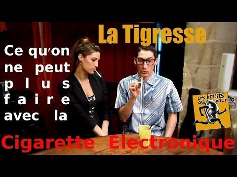 ► Ce qu'on ne peut plus faire avec La Cigarette Electronique. EP4: La Tigresse
