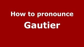 How to pronounce Gautier (Dominican Republic) - PronounceNames.com
