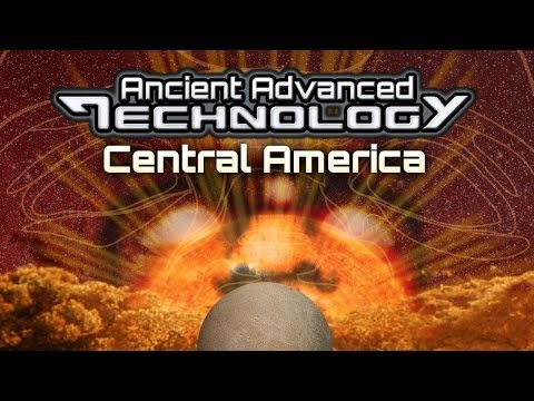 ANCIENT ADVANCED TECHNOLOGY In Central America - FEATURE - Cat# U1140Y