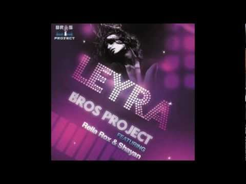 Bros Project ft. Rella Rox & Shayan - Leyra (2012)