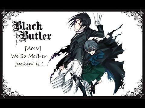 Short (AMV) : Black Butler - We So MotherFuckin' iLL [AMV]