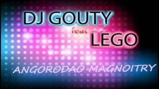 DJ GOUTY feat LEGO   ANGORODAO MAGNOITRY