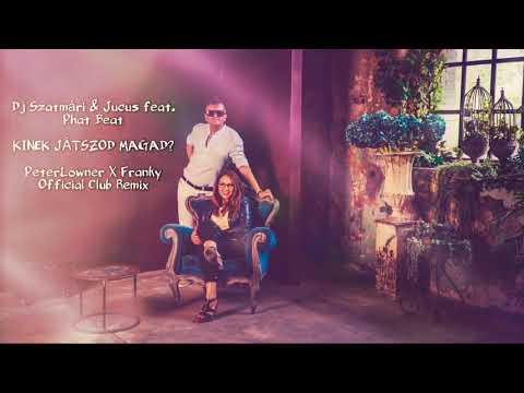 Dj Szatmári & Jucus feat. Phat Beat - Kinek játszod magad (PeterLowner X Franky Official Club Remix)