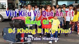 Việt Kiều Về Quê Ăn Tết Mang Gì Để Không Bị Nộp Thuế | HienDiep