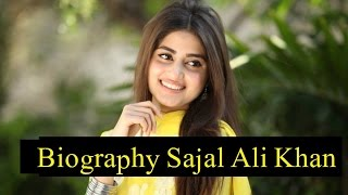 Biography of Pakistani Actress Sajal Ali Khan