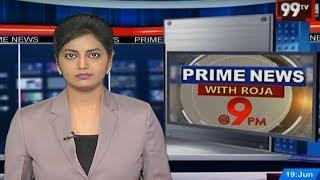 99 TV PrimeTime News   #PrimeNewsWithRoja   19-06-2019   99 TV Telugu
