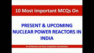 10 Most important Multiple Choice Questions on Nuclear Power Reactors in India