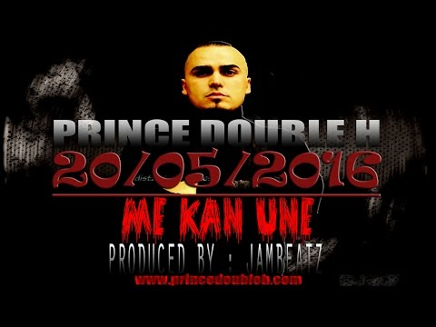 Prince Double H - ME KAN UNE - 2016 - NEW - produced by JambeatZ
