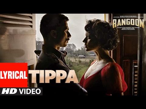 Tippa Lyrical Video   Rangoon   Saif Ali Khan, Kangana Ranaut, Shahid Kapoor   T-Series