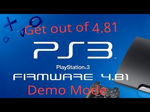 How to get your PS3 off V.4.81/4.82 Demo Mode