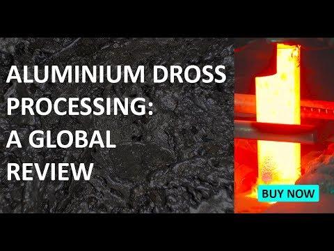 ALUMINIUM DROSS PROCESSING: A GLOBAL REVIEW