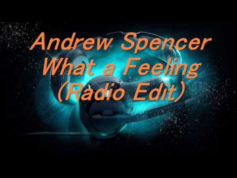 Andrew Spencer - What a Feeling (Radio Edit) 2015