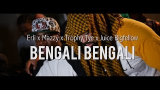 Erli -  Bengali Bengali (Ft. Mazzy x Trophy Tye x Juice Bigfellow)