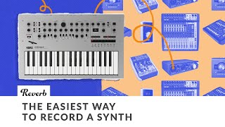 The Easiest Way to Record Your Synth (And Other Electronic Recording Tips)   Reverb