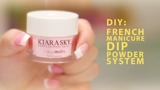DIY: Kiara Sky French Manicure Dip Powder System - A Pro Review