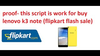proof- this script is work for buy lenovo k3 note (flipkart flash sale)