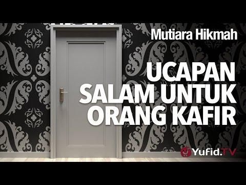 Mutiara Hikmah: Ucapan Salam Untuk Orang Kafir - Ustadz Subhan Bawazier.