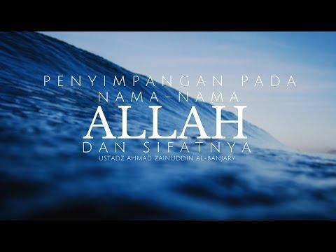 Peringatan Terhadap Penyimpangan  Pada Nama-Nama Allah - Ustadz Ahmad Zainuddin Al Banjary