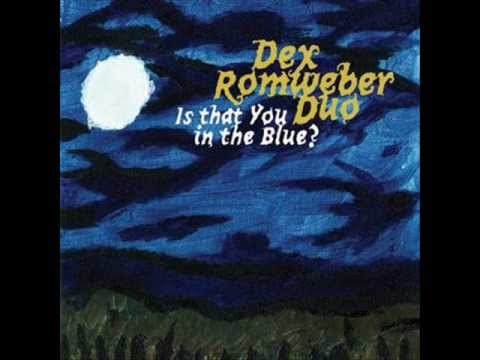 Dex Romweber Duo - Is That You In The Blue
