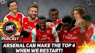 Arsenal Can Make The Top 4 When We Restart! | All Gunz Blazing Podcast Ft. DT
