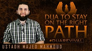 Dua To Stay On The Right Path? #DuaRevival ? by Ustadh Majed Mahmoud ? TDR Production