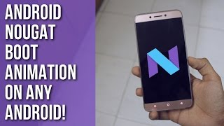 How To : Android Nougat Boot Animation on any Android!