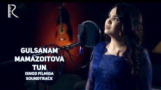 Gulsanam Mamazoitova - Tun (Isnod filmiga soundtrack) | Гулсанам Мамазоитова - Тун