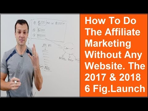 Affiliate marketing without a website step by step 6 Figure launch strategy 2017 & 2018