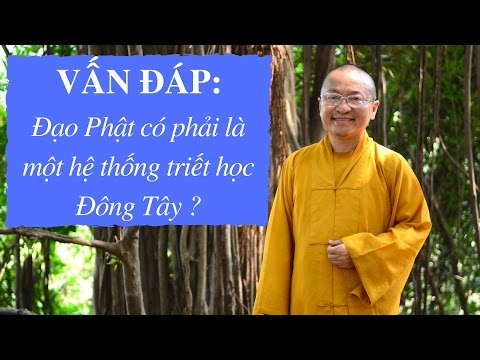 Vấn đáp: Đạo Phật có phải là một hệ thống triết học Đông Tây ?