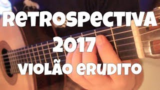 """Retrospectiva 2017 """"Violão Erudito"""" Fabio Lima"""