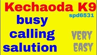 Kechaoda K9 spd6531 busy calling salution very easy