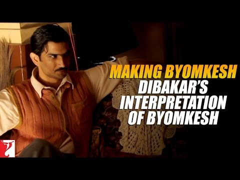 Making Byomkesh Dibakar's Interpretation Of Byomkesh - Detective Byomkesh Bakshy