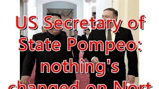 US Secretary of State Pompeo: nothing's changed on North Korea talks