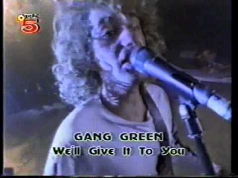 Gang Green - Well Give It To You