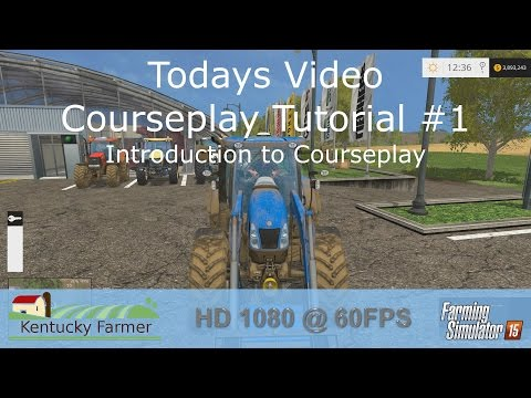 FS15 Courseplay Tutorial #1 Introduction to Courseplay