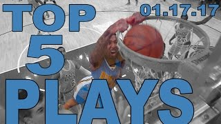 Top 5 NBA Plays of the Night: 01.17.17