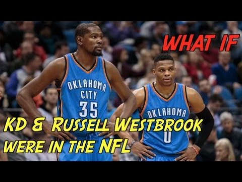 """WHAT IF"" KEVIN DURANT & RUSSELL WESTBROOK WERE IN THE NFL"