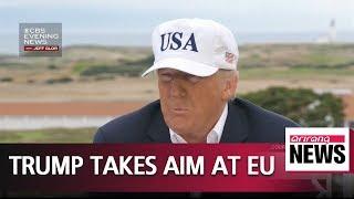 Trump describes EU as foe on trade alongside China and Russia