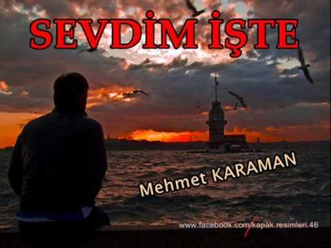 SEVDİM İŞTE - Şiir (Mehmet KARAMAN)