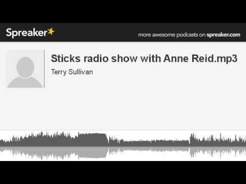 Sticks radio show with Anne Reid.mp3 (part 1 of 5, made with Spreaker)