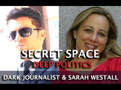 DARK JOURNALIST ON SECRET SPACE - DEEP POLITICS & UFOS WITH SARAH WESTALL
