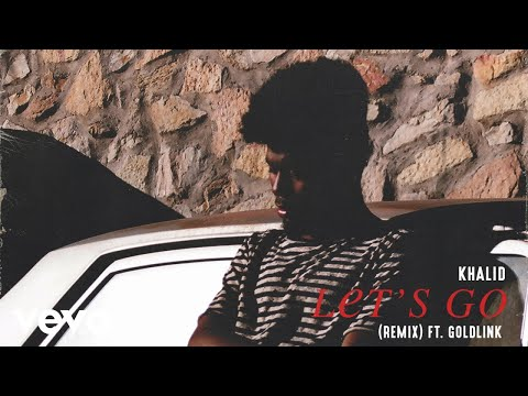 Khalid - Let's Go (Remix) [Audio] ft. GoldLink