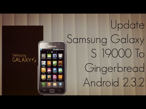 Update Samsung Galaxy S 19000 to Gingerbread Android 2.3.2 - PhoneRadar
